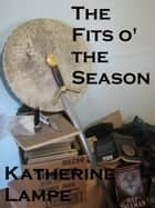 The Fits o' the Season ebook by Katherine Lampe