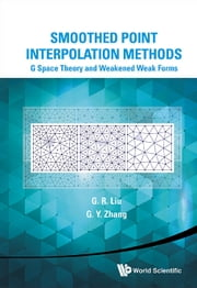 Smoothed Point Interpolation Methods - G Space Theory and Weakened Weak Forms ebook by G R Liu,G Y Zhang