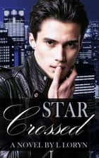 Star-Crossed eBook by L. Loryn