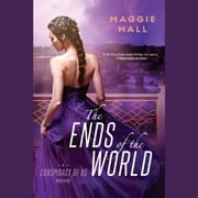 The Ends of the World audiobook by Maggie Hall