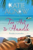 Too Hot to Handle ebook by Katie Agnew