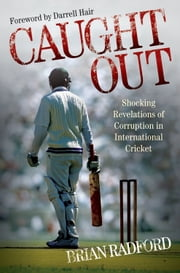 Caught Out - Shocking Revelations of Corruption in International Cricket ebook by Brian Radford,Darrell Hair