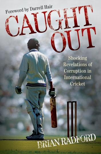 Caught Out - Shocking Revelations of Corruption in International Cricket ebook by Brian Radford