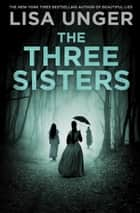 The Three Sisters ebook by Lisa Unger
