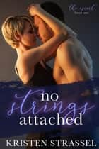 No Strings Attached - The Escort, #1 ebook by Kristen Strassel