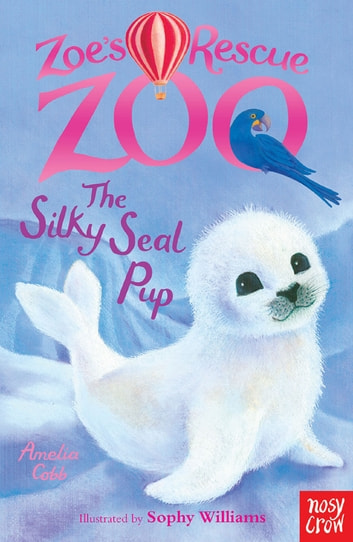 Zoe's Rescue Zoo: The Silky Seal Pup ebook by Amelia Cobb