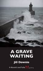 A Grave Waiting - A Moretti and Falla Mystery ebook by Jill Downie
