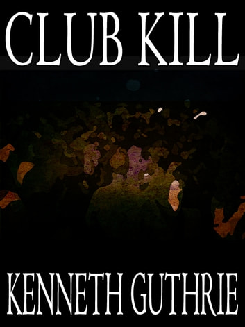Club Kill (Sinner Action Horror Series #2) eBook by Kenneth Guthrie