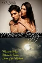Mohawk Trilogy Box Set ebook by N Kuhn