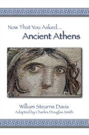 Now That You Asked: Ancient Athens ebook by William Sterns Davis