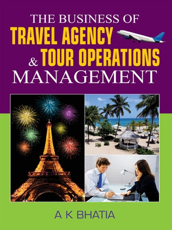 The Bussiness of Travel Agency and Tour Operations Management ebook by A.K Bhatia