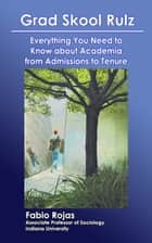 Grad Skool Rulz: Everything You Need to Know about Academia from Admissions to Tenure ebook by Fabio Rojas