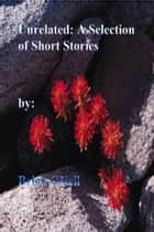 Unrelated: A Selection of Short Stories ebook by Brick ONeil