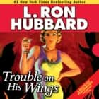 Trouble on His Wings audiobook by L. Ron Hubbard