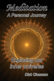 Meditation: A Personal Journey ebook by Dick Claassen
