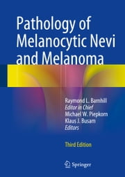 Pathology of Melanocytic Nevi and Melanoma ebook by Raymond L. Barnhill,Michael Piepkorn,Klaus J. Busam