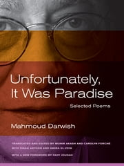 Unfortunately, It Was Paradise - Selected Poems ebook by Mahmoud Darwish, Sinan Antoon, Amira El-Zein