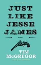 Just Like Jesse James ebook by Tim McGregor