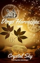 Virgo Horoscope 2018: Astrological Horoscope, Moon Phases, and More ebook by Crystal Sky