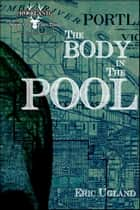 The Body In The Pool ebook by Eric Ugland