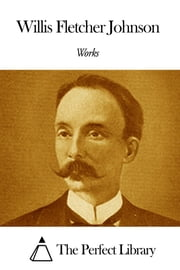 Works of Willis Fletcher Johnson ebook by Willis Fletcher Johnson