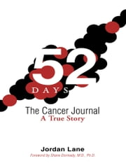 52 Days: The Cancer Journal - A True Story ebook by Jordan Lane