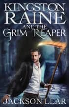 Kingston Raine and the Grim Reaper ebook by Jackson Lear