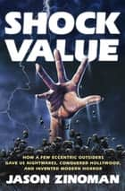 Shock Value - How a Few Eccentric Outsiders Gave Us Nightmares, Conquered Hollywood, and Invented Modern Horror ebook by Jason Zinoman