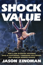Shock Value - How a Few Eccentric Outsiders Gave Us Nightmares, Conquered Hollywood, and Inven ted Modern Horror ebook by Jason Zinoman