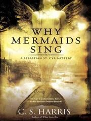 Why Mermaids Sing - A Sebastian St. Cyr Mystery ebook by C. S. Harris