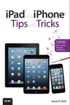 iPad and iPhone Tips and Tricks (Covers iOS 6 on iPad, iPad mini, and iPhone) ebook by Jason Rich