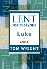 Lent for Everyone: Luke Year C - Luke Year C ebook by Tom Wright