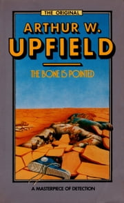 The Bone is Pointed - An Inspector Bonaparte Mystery #6 featuring Bony, the first Aboriginal detective ebook by Arthur W. Upfield