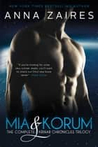 Mia & Korum (The Complete Krinar Chronicles Trilogy) ebook by Anna Zaires, Dima Zales