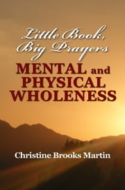 Little Book, Big Prayers: Mental & Physical Wholeness ebook by Christine Brooks Martin