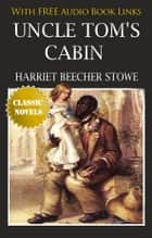 UNCLE TOM'S CABIN OR LIFE AMONG THE LOWLY Classic Novels: New Illustrated [Free Audio Links] ebook by Harriet Beecher Stowe