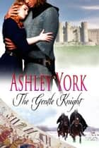 The Gentle Knight - The Norman Conquest Series, #2 ebook by Ashley York