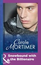 Snowbound with the Billionaire (Mills & Boon Modern) ebook by Carole Mortimer