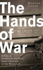 The Hands of War ebook by Marione Ingram,Keith Lowe