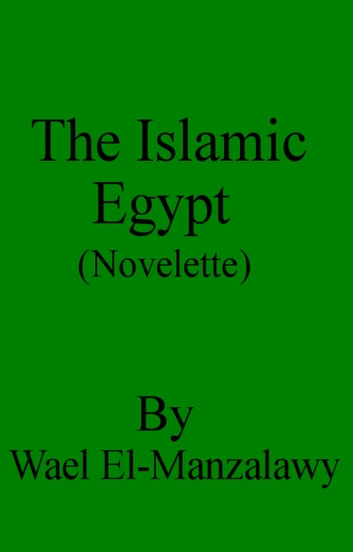 The Islamic Egypt (Novelette) ebook by Wael El-Manzalawy