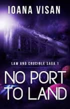 No Port to Land ebook by Ioana Visan