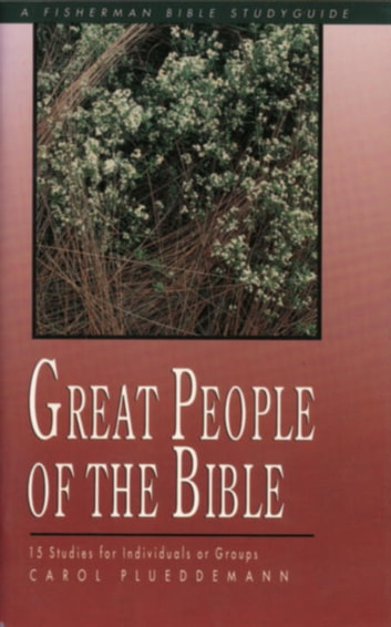 Great People of the Bible - 15 Studies for Individuals or Groups ebook by Carol Plueddemann