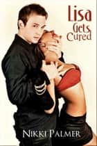 Lisa Gets Cured ebook by Nikki Palmer