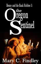 The Oregon Sentinel - Benny and the Bank Robber, #3 ebook by Mary C. Findley