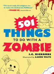 501 Things to Do with a Zombie ebook by J.C. Richards,Aaron Waite