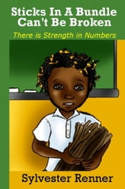 Sticks In A Bundle Can't Be Broken: There is Strength in Numbers ebook by Sylvester Renner