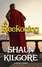 A Reckoning ebook by Shaun Kilgore