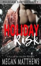 Holiday Risk - Pelican Bay, #3 ebook by Megan Matthews