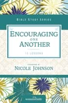 Encouraging One Another ebook by Thomas Nelson, Nichole Johnson