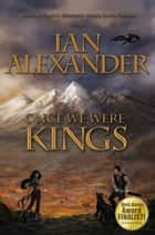 ONCE WE WERE KINGS ebook by Ian Alexander, Joshua Graham